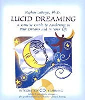 Lucid Dreaming: A Concise Guide to Awakening in Your Dreams and in Your Life [With CDROM]