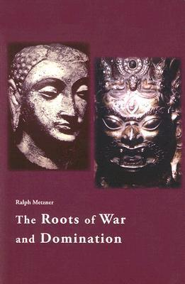 The Roots of War and Domination  by  Ralph Metzner