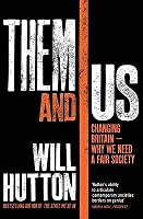 Them And Us: Politics, Greed And Inequality   Why We Need A Fair Society