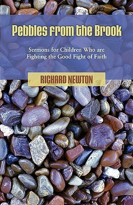 Pebbles from the Brook: Sermons for Children Fighting the Good Fight of Faith  by  Richard  Newton