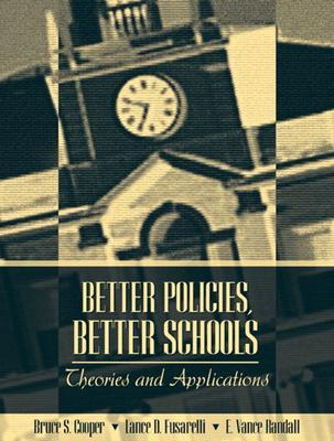 Better Policies, Better Schools: Theories and Applications Bruce S. Cooper
