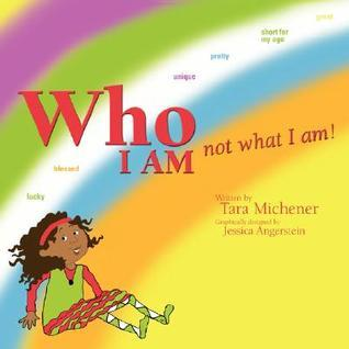 Who I Am Not What I Am!  by  Tara Michener