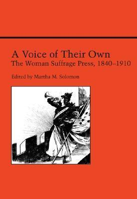 A Voice Of Their Own: The Woman Suffrage Press, 1840-1910  by  Martha M. Solomon