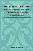 Animal and Plant Lore - Collected from the Oral Tradition of English Speaking Folk