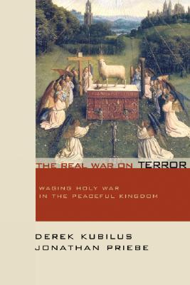 The Real War on Terror: Waging Holy War in the Peaceful Kingdom  by  Derek Kubilus