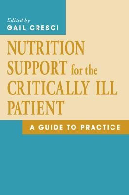 Nutrition Support for the Critically Ill Patient: A Guide to Practice  by  Gail Cresci
