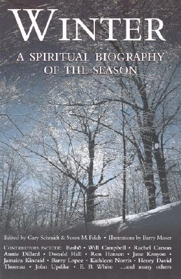 Winter: A Spiritual Biography of the Season  by  Gary D. Schmidt