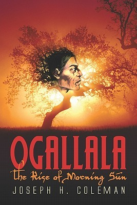 Ogallala: The Rise of Morning Sun  by  Joseph H. Coleman