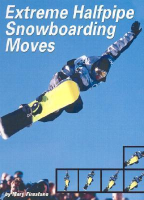 Extreme Halfpipe Snowboarding Moves Mary Firestone