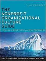 The Nonprofit Organizational Culture Guide: Revealing the Hidden Truths That Impact Performance