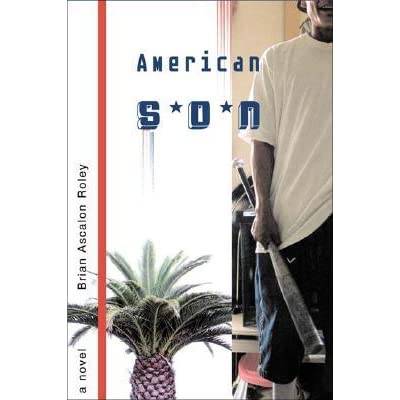 an analysis of the novel the american son by brian ascalon roley American son: a novel by brian ascalon roley click here for the lowest price paperback, 9780393321548, 0393321541.