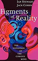 Figments of Reality: The Evolution of the Curious Mind