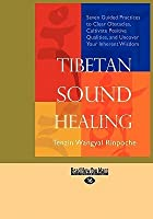 Tibetan Sound Healing: Seven Guided Practices to Clear Obstacles, Cultivate Positive Qualities, and Uncover Your Inherent Wisdom (Large Print