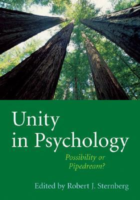 Unity in Psychology: Possibility or Pipedream? Robert J. Sternberg