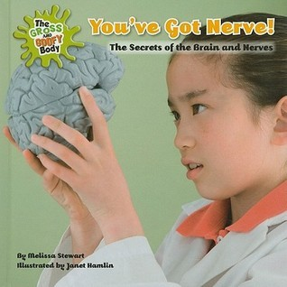 Youve Got Nerve!: The Secrets of the Brain and Nerves  by  Melissa Stewart