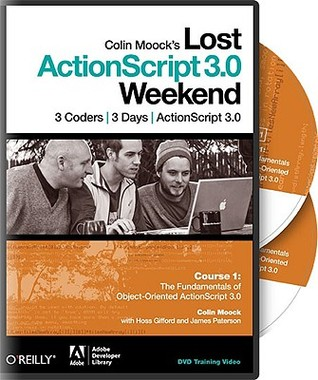 Colin Moocks Lost ActionScript 3.0 Weekend Course 1  by  Colin Moock