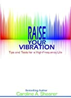 Raise Your Vibration: Tips and Tools for a High-Frequency Life (Raise Your Vibration min-e-book™ series)