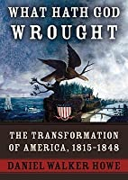 What Hath God Wrought, Part 2: The Transformation of America, 1815-1848