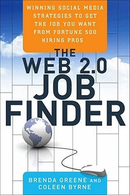 The Web 2.0 Job Finder: Winning Social Media Strategies to Get the Job You Want from Fortune 500 Hiring Pros  by  Brenda Greene