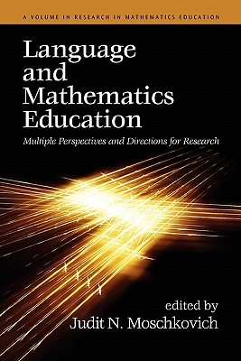Language and Mathematics Education: Multiple Perspectives and Directions for Research  by  Judit N. Moschkovich