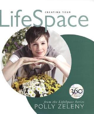 Creating Your LifeSpace: from the LifeSpace Series Polly Zeleny