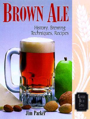 Brown Ale: History, Brewing Techniques, Recipes Ray Daniels