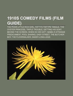 1910s Comedy Films (Film Guide): The Poor Little Rich Girl, Fattys Tintype Tangle, the Oyster Princess, Triple Trouble, Getting His Goat Source Wikipedia