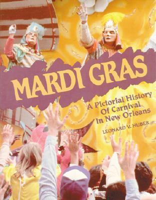 Mardi Gras: A Pictorial History of Carnival in New Orleans  by  Leonard V. Huber