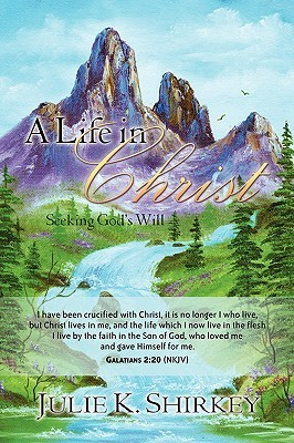 A Life in Christ  by  Julie K. Shirkey