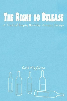 The Right to Release: A Trail of Empty Bottles Across Europe Cole Higgison