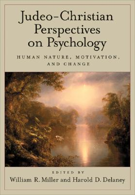Judeo-Christian Perspectives on Psychology: Human Nature, Motivation, and Change William R. Miller