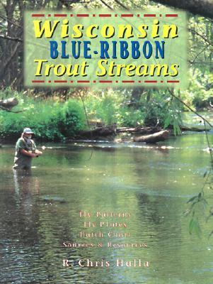 Wisconsin Blue Ribbon Fly Fishing Guide  by  R. Chris Halla