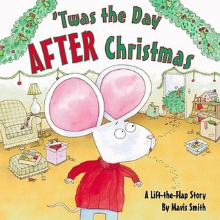 Twas the Day After Christmas: A Lift-the-Flap Story  by  Mavis Smith