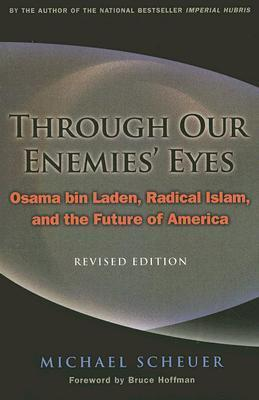 THROUGH OUR ENEMIES EYES Michael Scheuer