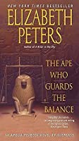 The Ape Who Guards the Balance: An Amelia Peabody Novel of Suspense