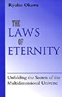 The Laws of Eternity: Unfolding the Secrets of the Mult-Dimensional Universe