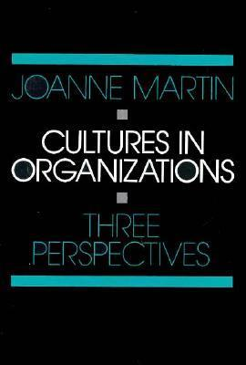 Cultures in Organizations: Three Perspectives Joanne Martin