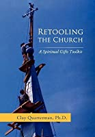 Retooling the Church: A Spiritual Gifts Toolkit