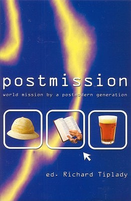 Postmission: World Mission  by  a Postmodern Generation by Richard Tiplady