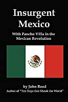Insurgent Mexico: With Pancho Villa in the Mexican Revolution