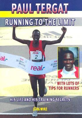 Paul Tergat: Running to the Limit: His Life and His Training Secrets, with Many Tips for Runners  by  Jurg Wirz