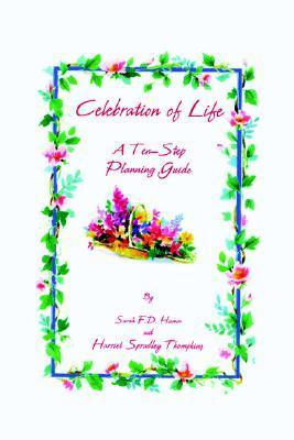 Celebration Of Life: A Ten Step Planning Guide  by  Sarah F. D. Hamm