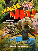 Animal Aha!: Thrilling Discoveries in Wildlife Science