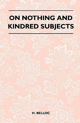 On Nothing and Kindred Subjects  by  Hilaire Belloc
