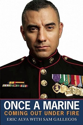 Once a Marine: A Memoir of Coming Out Under Fire Eric Alva
