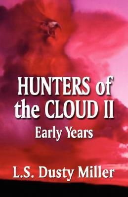 Hunters of the Cloud II: Early Years  by  L. S. Dusty Miller