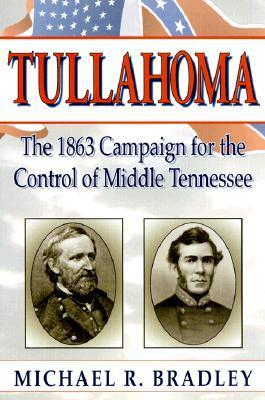 Tullahoma: The 1863 Campaign for the Control of Middle Tennessee  by  Michael R. Bradley