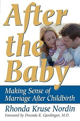 After the Baby: Making Sense of Marriage After Childbirth  by  Rhonda Kruse Nordin