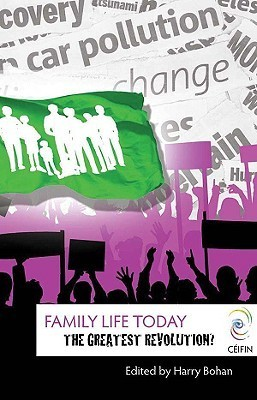 Family Life Today: The Greatest Revolution Harry Bohan