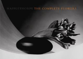 The Complete Flowers  by  Robert Mapplethorpe